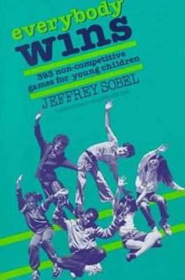 Everybody Wins: 393 Non-Competitive Games for Young Children, Sobel, Jeffrey