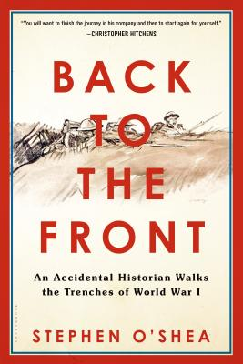 Image for Back to the Front: An Accidental Historian Walks the Trenches of World War 1