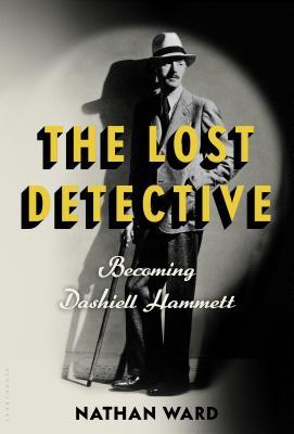 The Lost Detective: Becoming Dashiell Hammett, Nathan Ward