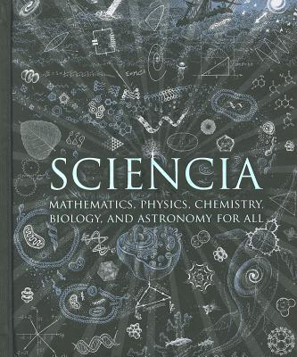 Sciencia: Mathematics, Physics, Chemistry, Biology, and Astronomy for All (Wooden Books), Burkard Polster, Gerard Cheshire, Matt Tweed, Matthew Watkins, Moff Betts