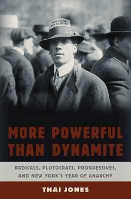 Image for More Powerful Than Dynamite: Radicals, Plutocrats, Progressives, and New York's Year of Anarchy