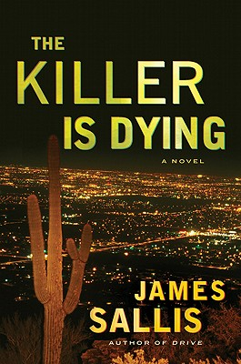 The Killer Is Dying  A Novel, Sallis, James