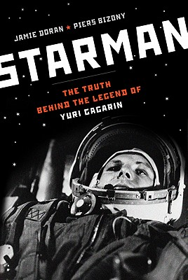 Starman: The Truth Behind the Legend of Yuri Gagarin, Jamie Doran, Piers Bizony