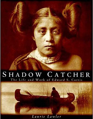 Image for Shadow Catcher: The Life and Work of Edward S. Curtis