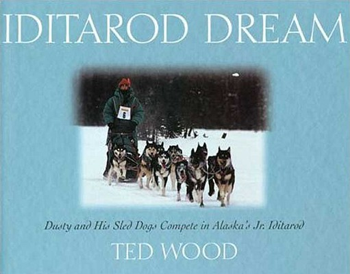 Image for Iditarod Dream: Dusty and His Sled Dogs Compete in Alaska's Jr. Iditarod