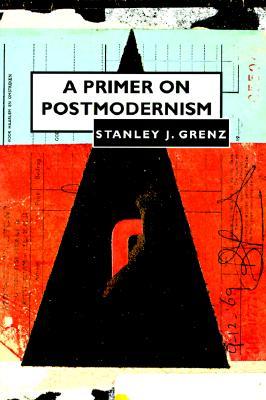 A Primer on Postmodernism, STANLEY J. GRENZ