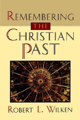Remembering the Christian Past, Robert Louis Wilken
