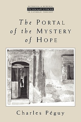 The Portal of the Mystery of Hope (Ressourcement: Retrieval & Renewal in Catholic Thought), Peguy, Mr. Charles