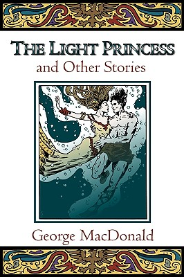 The Light Princess, and Other Stories (Fantasy Stories of George MacDonald), GEORGE MACDONALD, CRAIG YOE