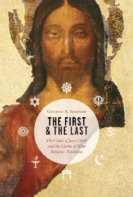 Image for The First and the Last: The Claim of Jesus Christ and the Claims of Other Religious Traditions
