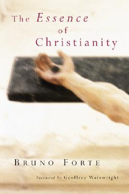The Essence of Christianity (Italian Texts and Studies on Religion and Society), Bruno Forte