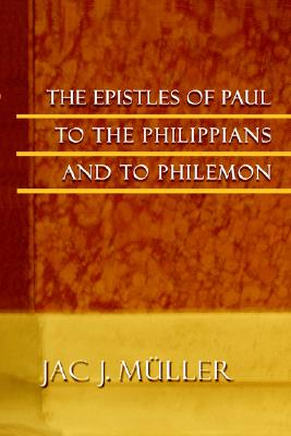 The Epistles Of Paul To The Philippians And To Philemon, Miller, Mr. Jac J.