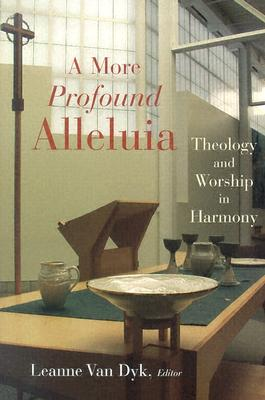 Image for A More Profound Alleluia: Theology and Worship in Harmony (Calvin Institute of Christian Worship Liturgical Studies)