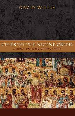 Clues To The Nicene Creed : A Brief Outline Of The Faith, DAVID WILLIS