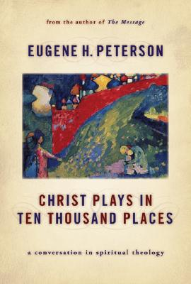 Image for Christ Plays in Ten Thousand Places: A Conversation in Spiritual Theology