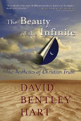 The Beauty of The Infinite : The Aesthetics of Christian Truth, DAVID BENTLEY HART
