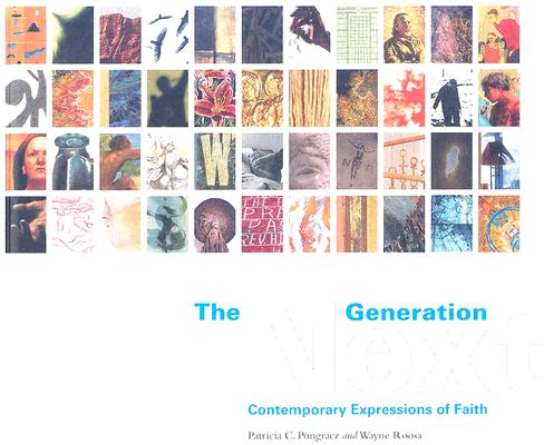 The Next Generation: Contemporary Expressions Of Faith, PATRICIA C. PONGRACZ, WAYNE ROOSA