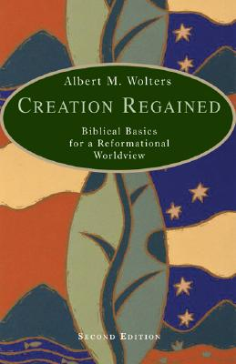 Image for Creation Regained : Biblical Basics for a Reformational Worldview