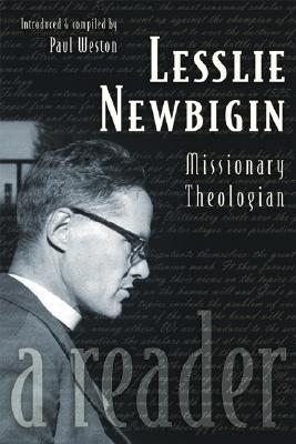 Lesslie Newbigin: Missionary Theologian: A Reader, Newbigin, Lesslie
