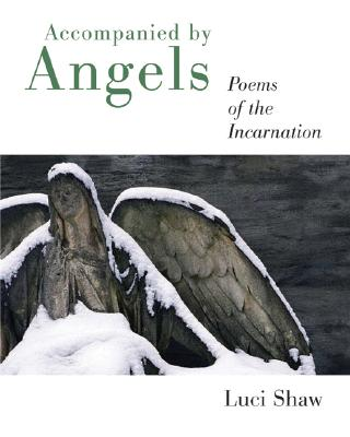 Accompanied by Angels: Poems of the Incarnation, LUCI SHAW