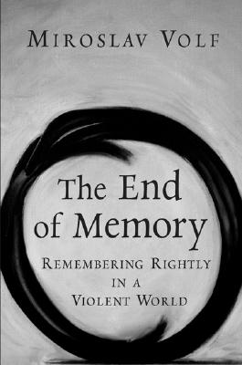 Image for End of Memory: Remembering Rightly in a Violent World