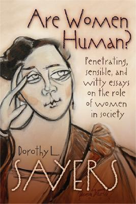 Are Women Human? Penetrating, Sensible, and Witty Essays on the Role of Women in Society, Sayers, Dorothy L.