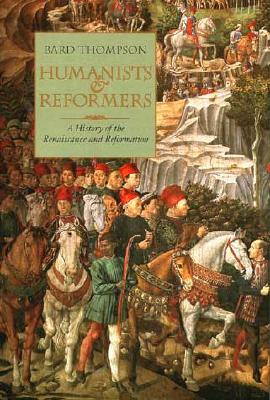 Image for Humanists and Reformers: A History of the Renaissance and Reformation