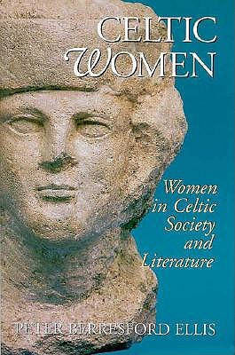Image for Celtic Women: Women in Celtic Society and Literature