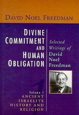 Image for Divine Commitment and Human Obligation: Selected Writings of David Noel Freedman : History and Religion (Divine Commitment & Human Obligation Vol. 1)