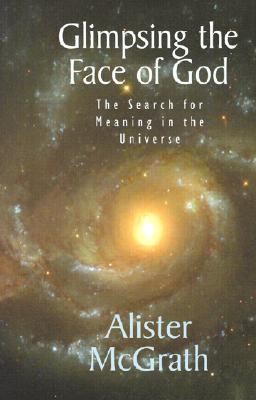 Image for Glimpsing the Face of God: The Search for Meaning in the Universe