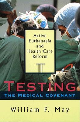 Image for Testing the Medical Covenant: Active Euthanasia and Health Care Reform (The Institute of Religion Series on Religion and Health Care, #2)