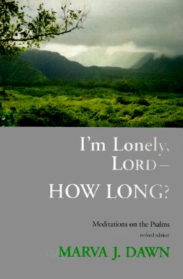 Image for I'm Lonely, Lord, How Long: Meditations on the Psalms