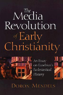 Image for The Media Revolution of Early Christianity: An Essay on Eusebius's Ecclesiastical History