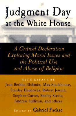 Image for Judgment Day at the White House: A Critical Declaration Exploring Moral Issues and the Political Use and Abuse of Religion