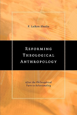 Reforming Theological Anthropology: After the Philosophical Turn to Relationality, F. LeRon Shults