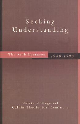 Image for Seeking Understanding: The Stob Lectures, 1986-1998