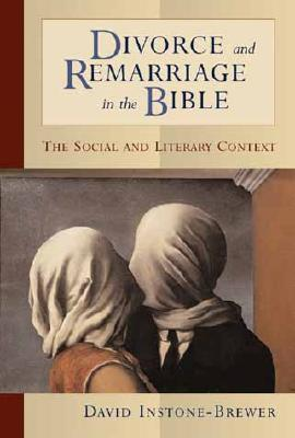 Image for Divorce and Remarriage in the Bible: The Social and Literary Context