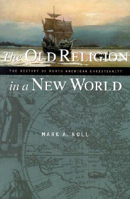 The Old Religion in a New World: The History of North American Christianity, MARK A. NOLL