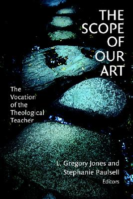 The Scope of Our Art: The Vocation of the Theological Teacher, Paulsell, Stephanie