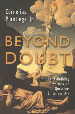 Beyond Doubt : Faith-Building Devotions on Questions Christians Ask, Plantinga Jr., Cornelius