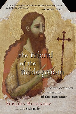 Image for The Friend of the Bridegroom : On the Orthodox Veneration of the Forerunner