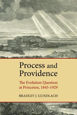 Image for Process and Providence: The Evolution Question at Princeton, 1845-1929