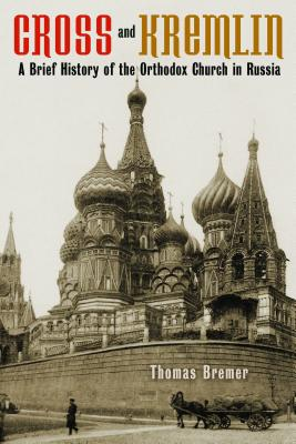 Cross and Kremlin: A Brief History of the Orthodox Church in Russia, Thomas Bremer
