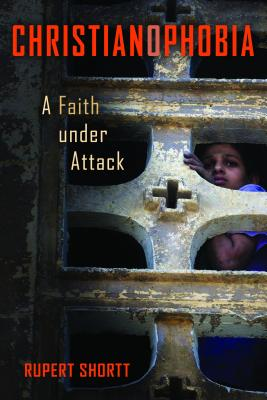 Christianophobia: A Faith Under Attack, Rupert Shortt