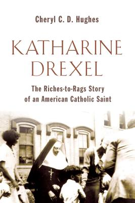 Image for Katharine Drexel: The Riches-to-Rags Life Story of an American Catholic Saint