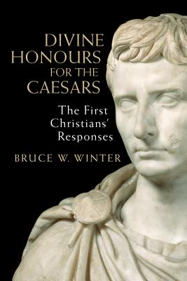 Image for Divine Honors for the Caesars: The First Christians' Responses
