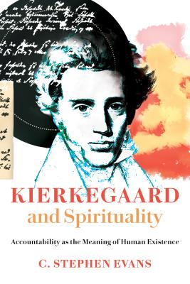 Image for Kierkegaard and Spirituality: Accountability as the Meaning of Human Existence (Kierkegaard as a Christian Thinker)