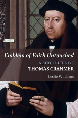Emblem of Faith Untouched: A Short Life of Thomas Cranmer (Library of Religious Biography (LRB)), Leslie Winfield Williams