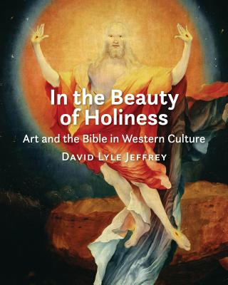 In the Beauty of Holiness: Art and the Bible in Western Culture, David L. Jeffrey