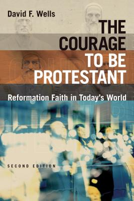 Image for The Courage to Be Protestant: Reformation Faith in Today's World